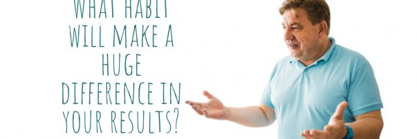 Practice this habit to make a huge difference